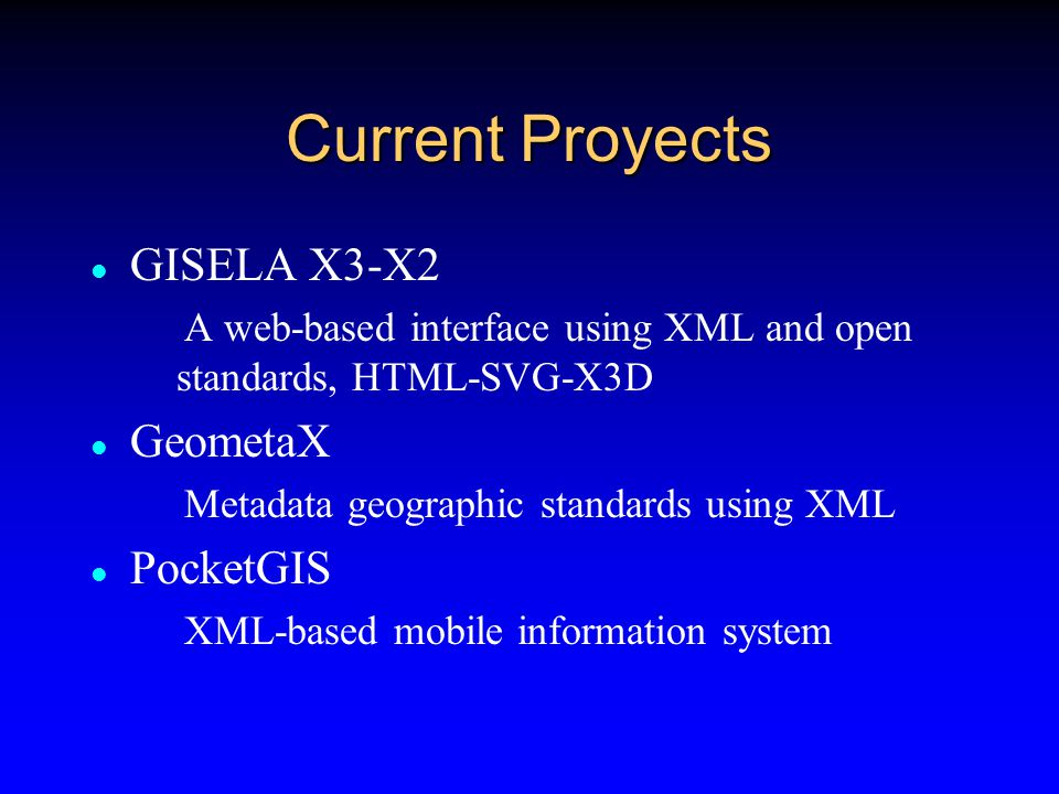 Presentations Standard 2D and 3D geo-spatial data formats Encuentro Nacional de Computación 2001 GISELA: A web-based interface using XML and open standards Vancouver GML Dev Days July 22nd-26th, 2002 GML: Compartición de Datos Geográficos Conferencia Latinoamericana de usuarios de ESRI y ERDAS 2002