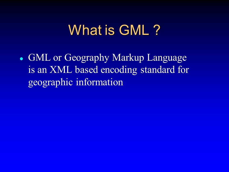GML topics include map making data transformations spatial queries geographic analysis GML-based spatial databases GML applications for mobile computing systems, web feature services...