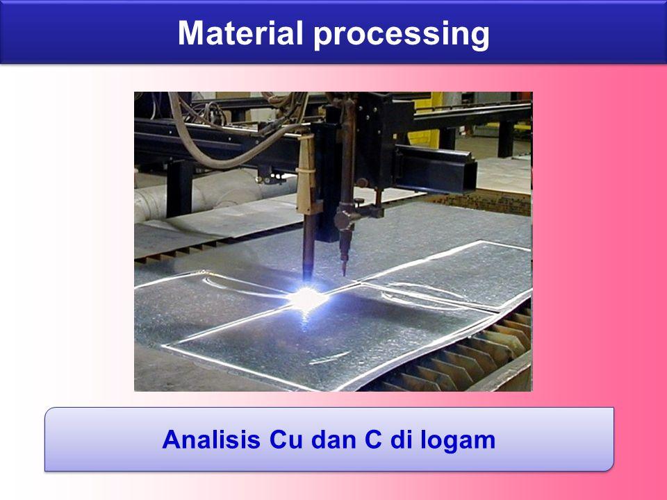 Material processing Analisis Cu dan C di logam