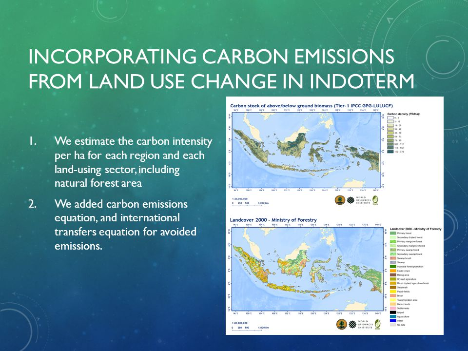 INCORPORATING CARBON EMISSIONS FROM LAND USE CHANGE IN INDOTERM 1.We estimate the carbon intensity per ha for each region and each land-using sector,