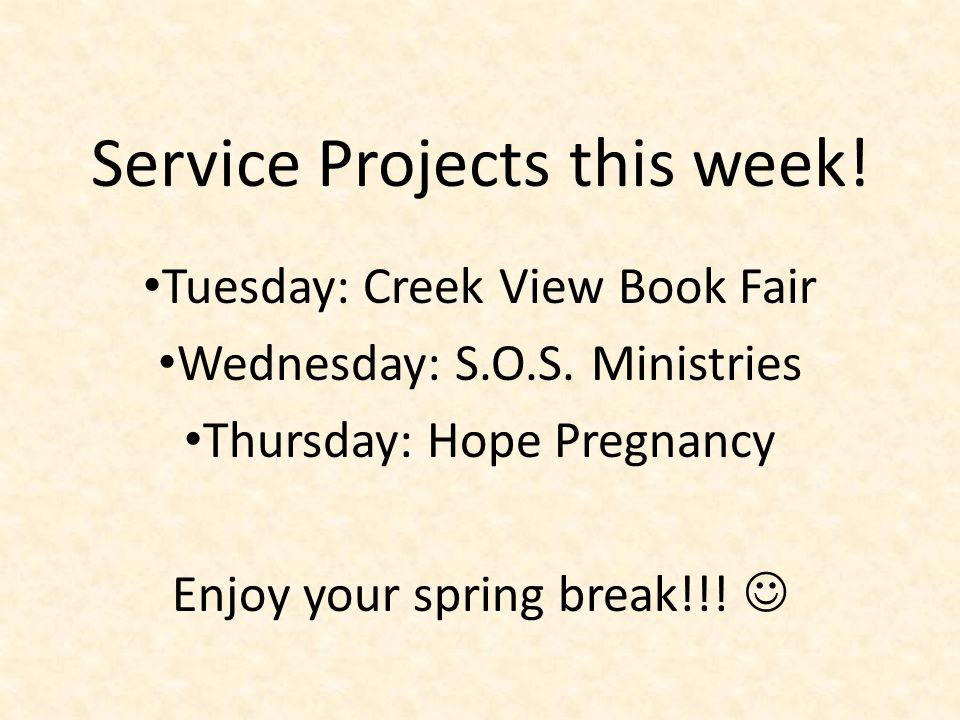 Service Projects this week. Tuesday: Creek View Book Fair Wednesday: S.O.S.