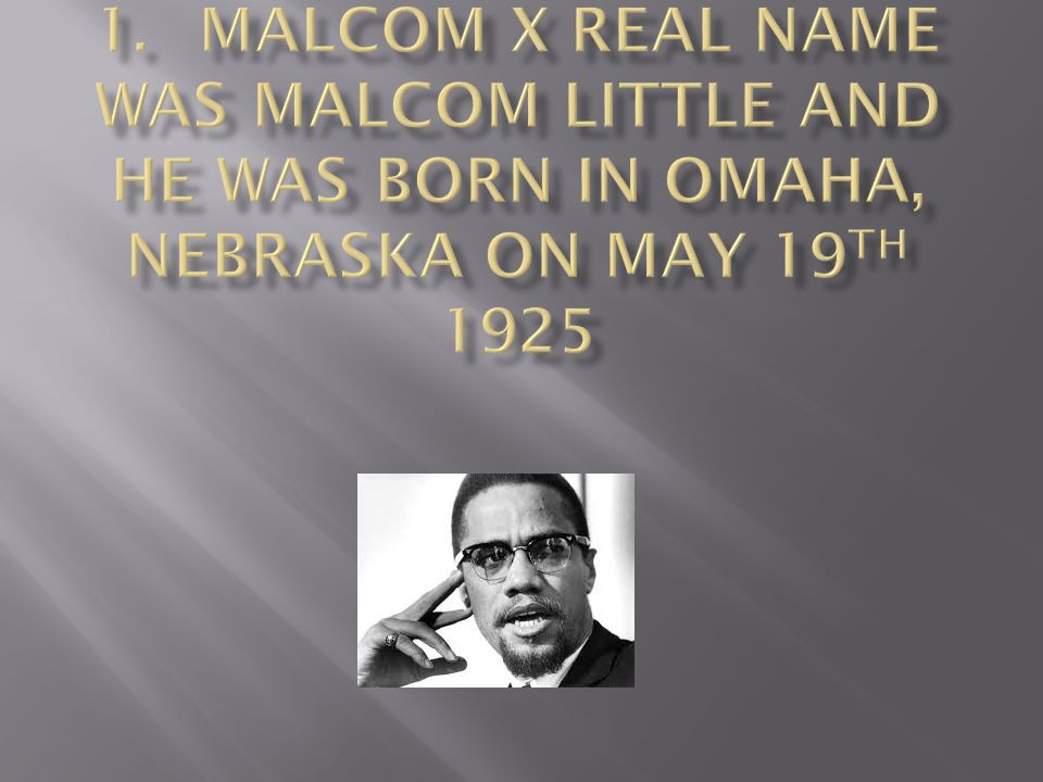  2.His family was chased out of Nebraska, later Malcolm s father, Earl Little, is run over by a streetcar and is killed.
