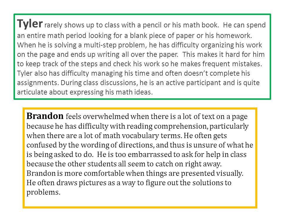 Tyler rarely shows up to class with a pencil or his math book. He can spend an entire math period looking for a blank piece of paper or his homework.