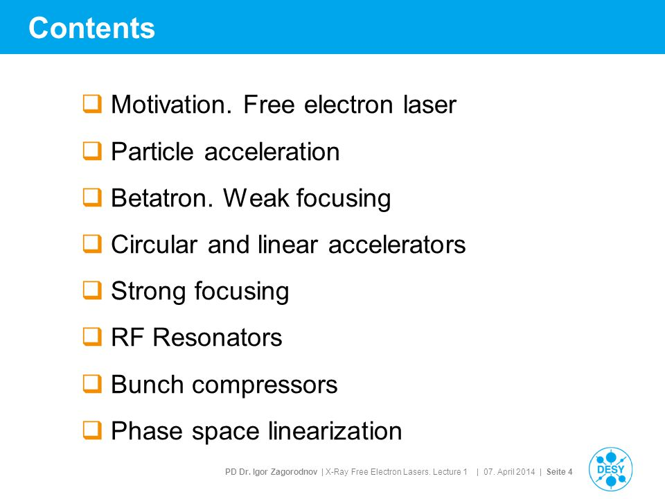 PD Dr. Igor Zagorodnov | X-Ray Free Electron Lasers. Lecture 1 | 07. April 2014 | Seite 4 Contents  Motivation. Free electron laser  Particle accele