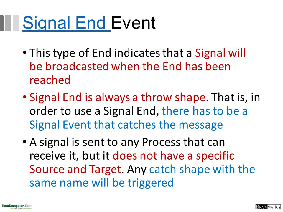Signal End Signal End Event This type of End indicates that a Signal will be broadcasted when the End has been reached Signal End is always a throw sh