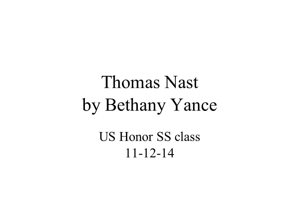 Thomas Nast by Bethany Yance US Honor SS class 11-12-14