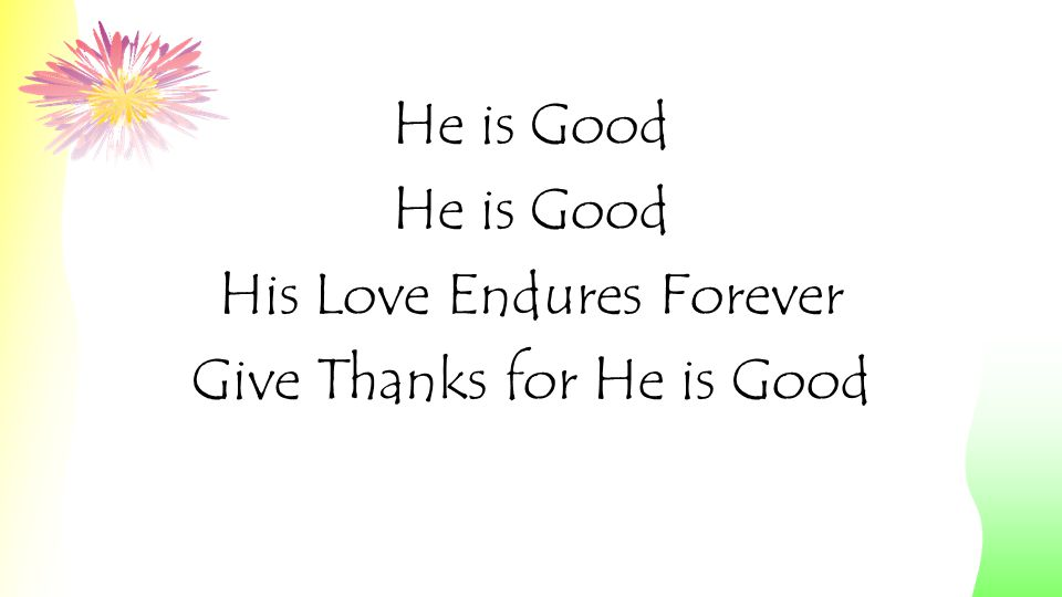 He is Good His Love Endures Forever Give Thanks to the Lord For He is Good