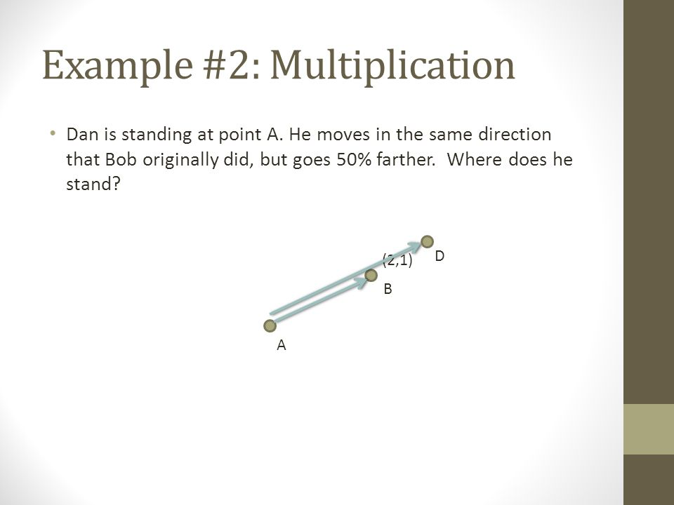 Example #2: Multiplication Dan is standing at point A.