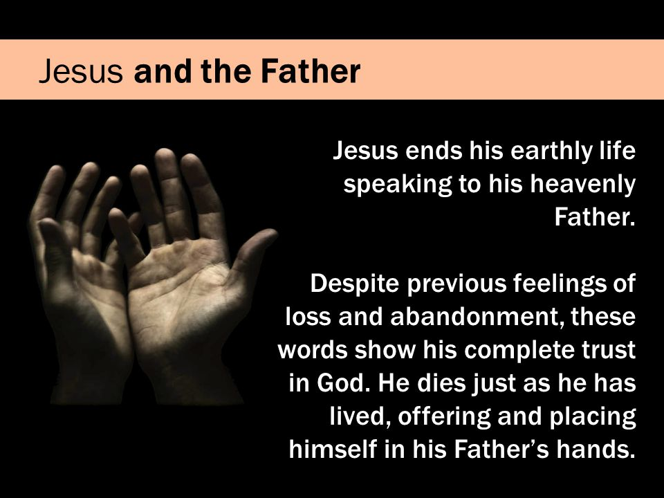 Jesus ends his earthly life speaking to his heavenly Father.