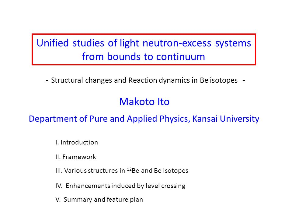 Unified studies of light neutron-excess systems from bounds to continuum Makoto Ito Department of Pure and Applied Physics, Kansai University I.