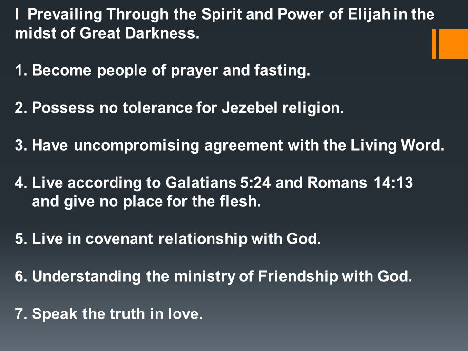 I Prevailing Through the Spirit and Power of Elijah in the midst of Great Darkness. 1. Become people of prayer and fasting. 2. Possess no tolerance fo