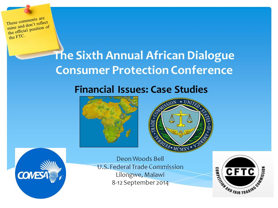 Financial Issues: Case Studies The Sixth Annual African Dialogue Consumer Protection Conference Deon Woods Bell U.S.