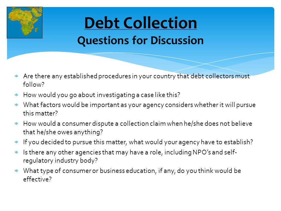  Are there any established procedures in your country that debt collectors must follow.