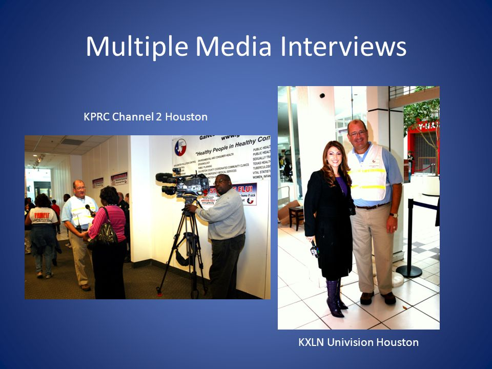 Multiple Media Interviews KPRC Channel 2 Houston KXLN Univision Houston