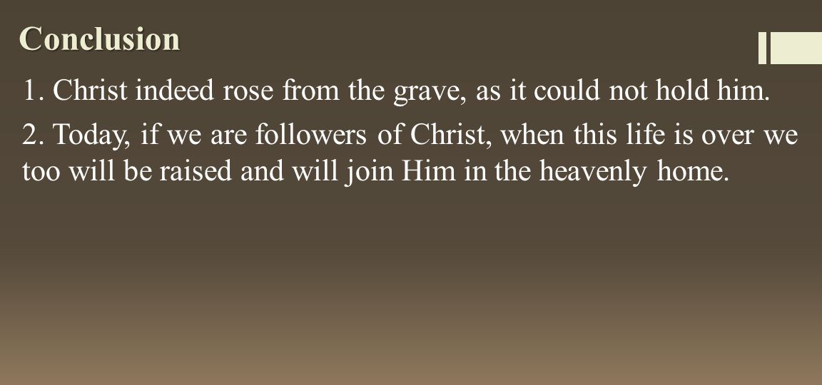 Conclusion 1.Christ indeed rose from the grave, as it could not hold him.
