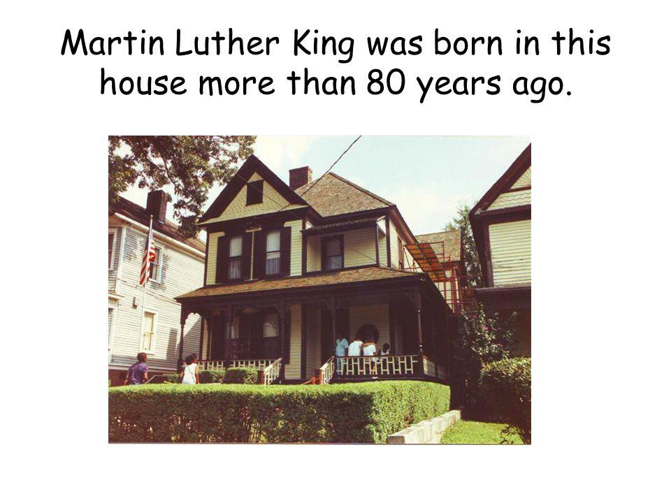 Martin Luther King was born in this house more than 80 years ago.