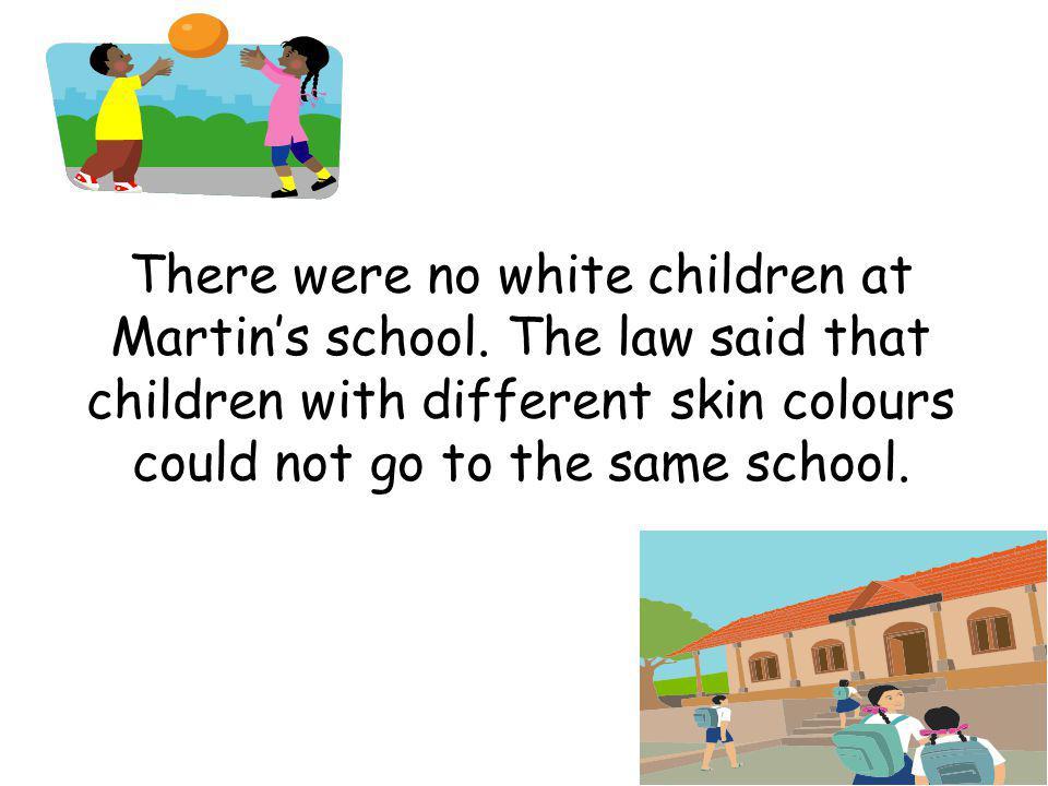 There were no white children at Martin's school.