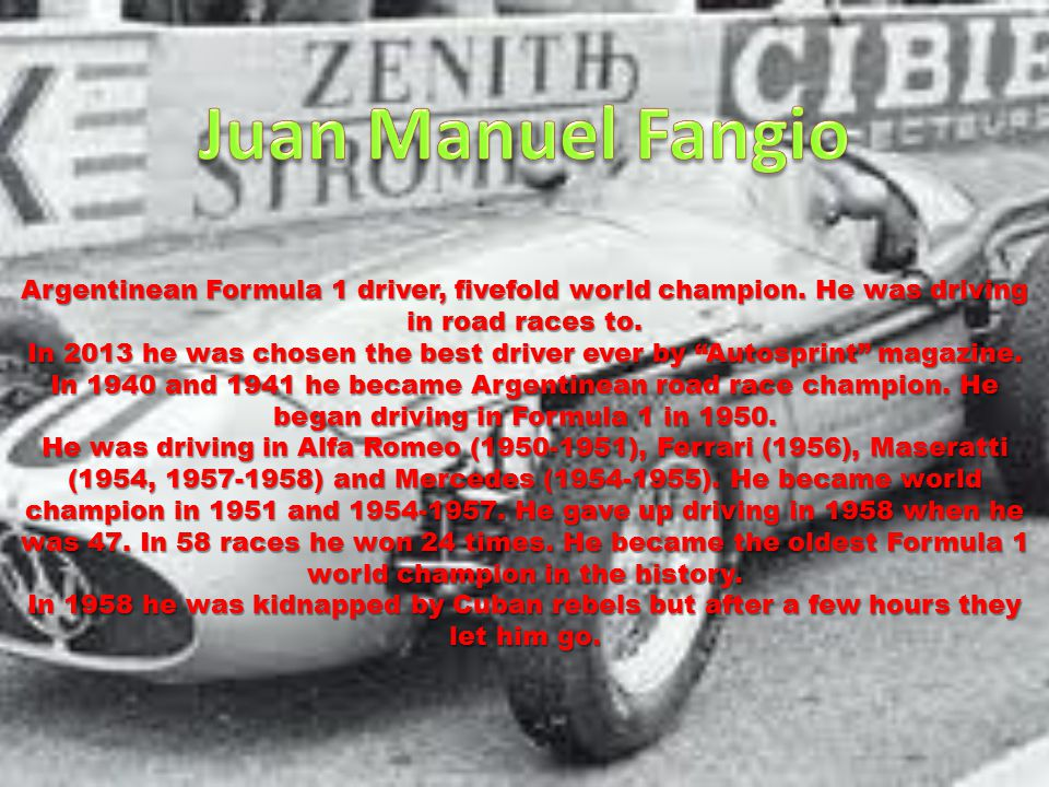 Argentinean Formula 1 driver, fivefold world champion.