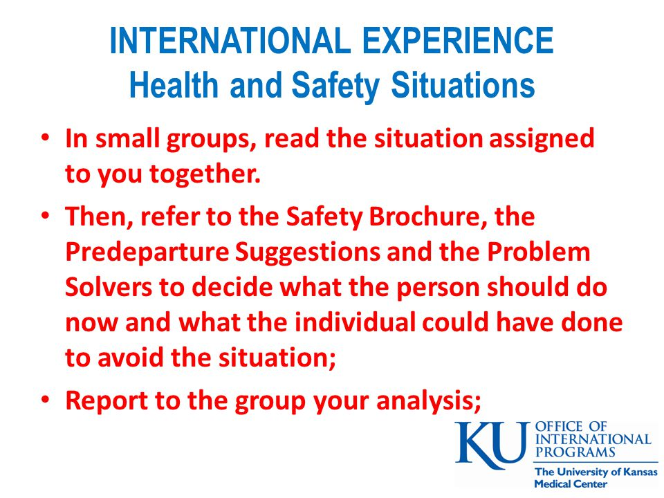 INTERNATIONAL EXPERIENCE Health and Safety Situations In small groups, read the situation assigned to you together.