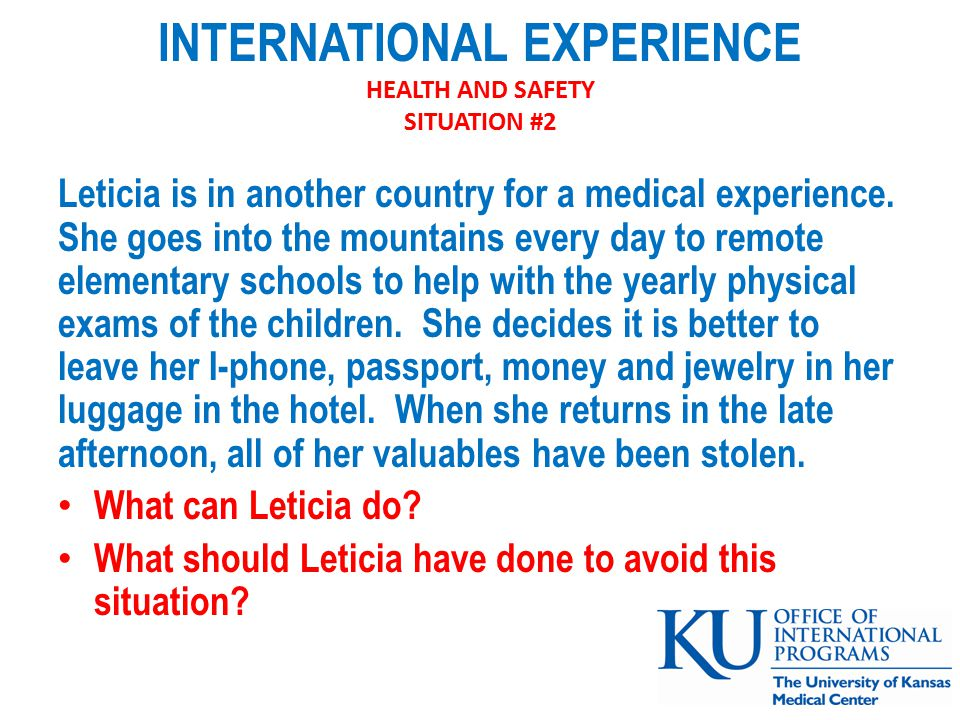 INTERNATIONAL EXPERIENCE HEALTH AND SAFETY SITUATION #2 Leticia is in another country for a medical experience.