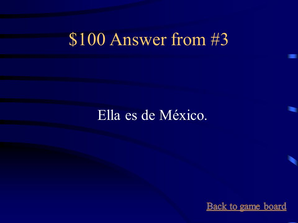 $100 Question from #3 She's from Mexico.