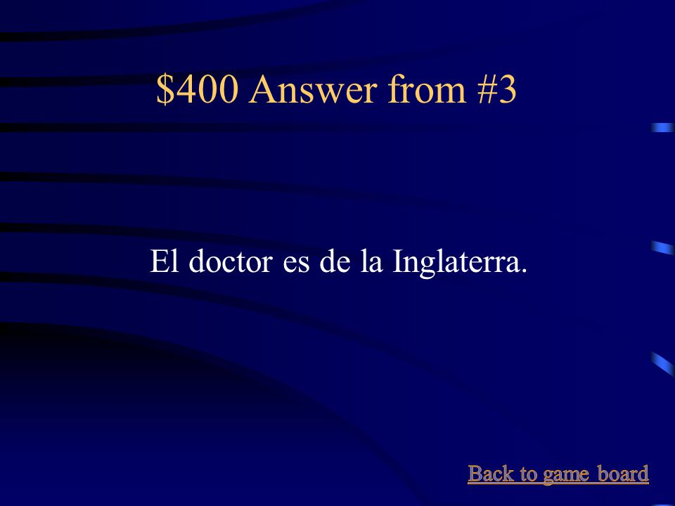 $400 Question from #3 The doctor is from England.