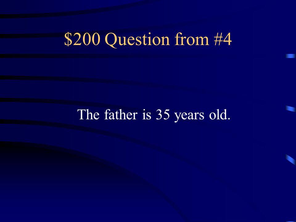 $100 Answer from #4 Ella tiene catorce años.