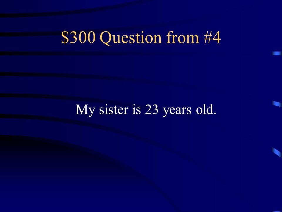 $200 Answer from #4 El padre tiene treinta y cinco años.