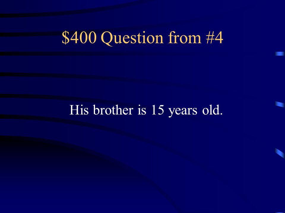 $300 Answer from #4 Mi hermana tiene veintitrés años.