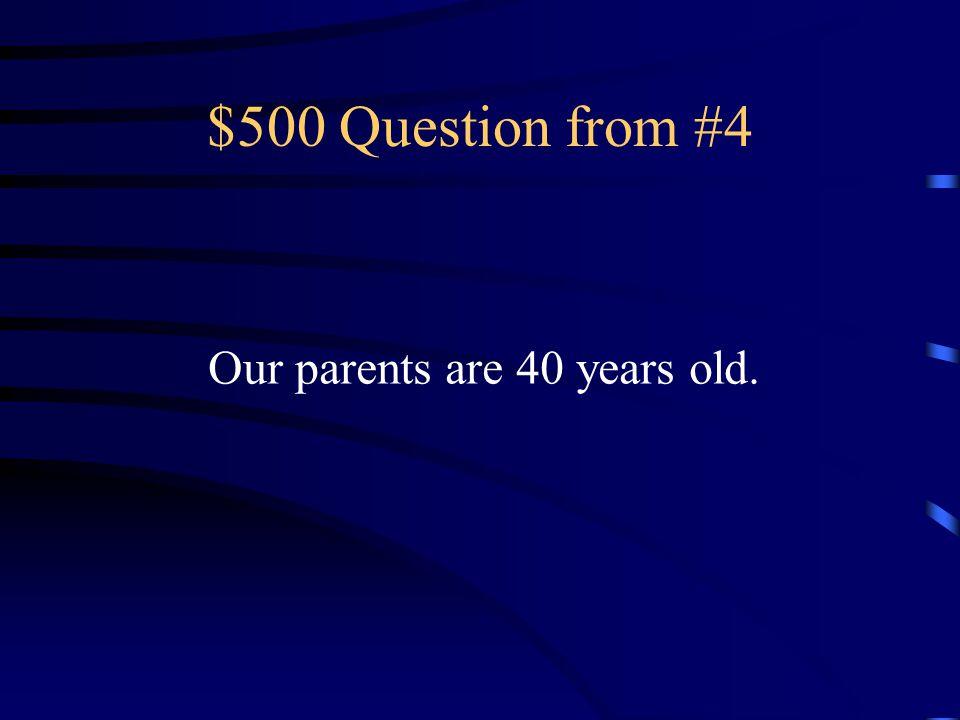 $400 Answer from #4 Su hermano tiene quince años.