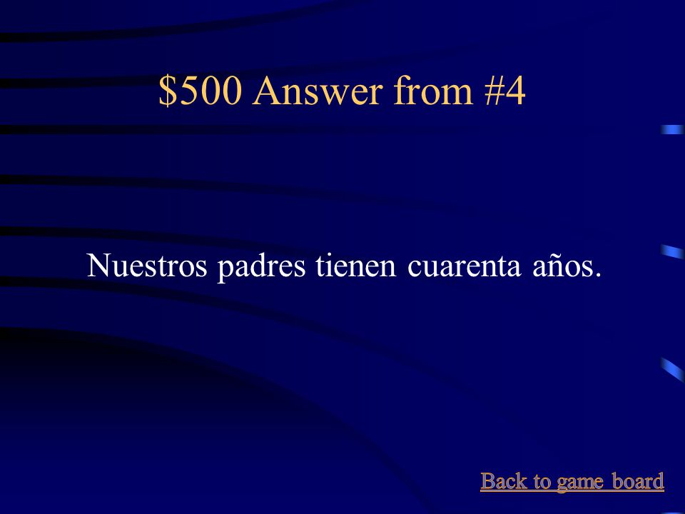 $500 Question from #4 Our parents are 40 years old.