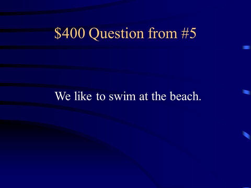 $300 Answer from #5 Les gusta jugar a fútbol.