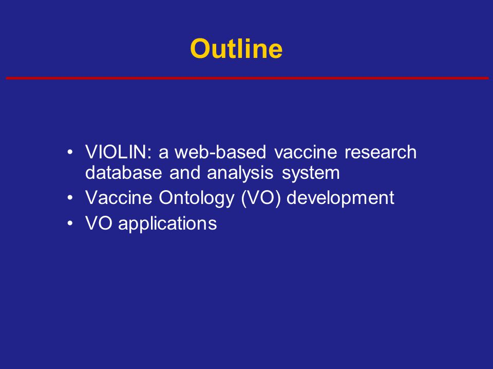Outline VIOLIN: a web-based vaccine research database and analysis system Vaccine Ontology (VO) development VO applications