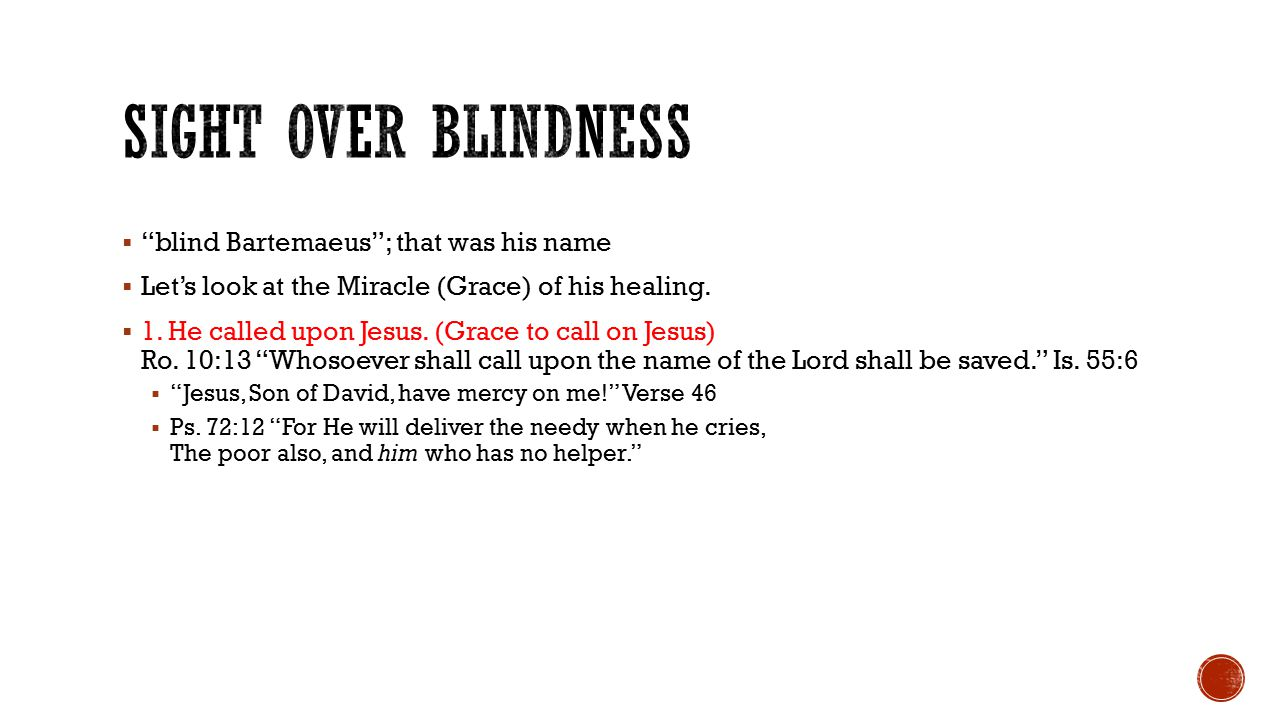  blind Bartemaeus ; that was his name  Let's look at the Miracle (Grace) of his healing.