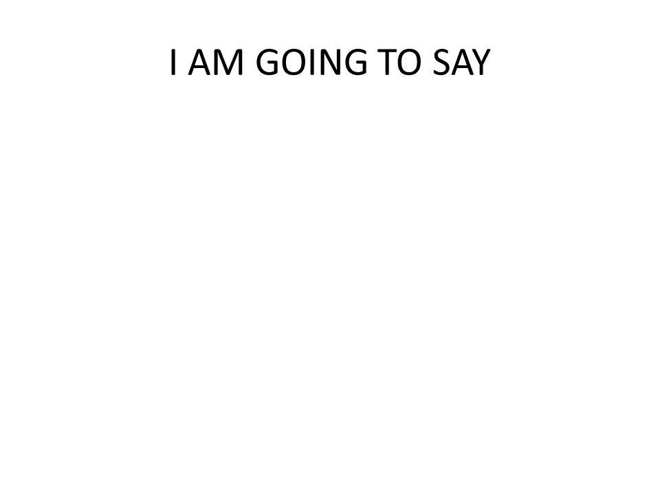 I AM GOING TO SPEAK