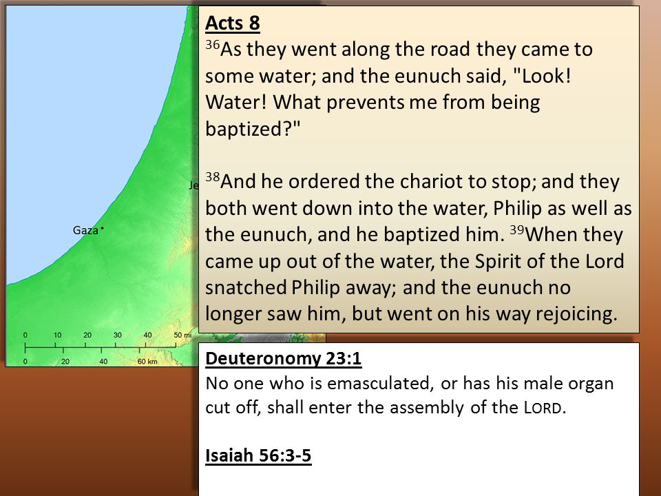 Acts 8 36 As they went along the road they came to some water; and the eunuch said, Look.