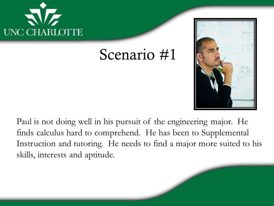 Scenario #1 Paul is not doing well in his pursuit of the engineering major.