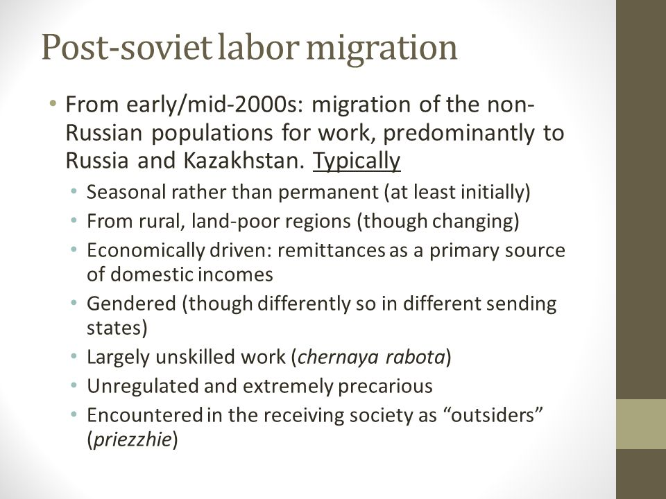 Post-soviet labor migration From early/mid-2000s: migration of the non- Russian populations for work, predominantly to Russia and Kazakhstan.