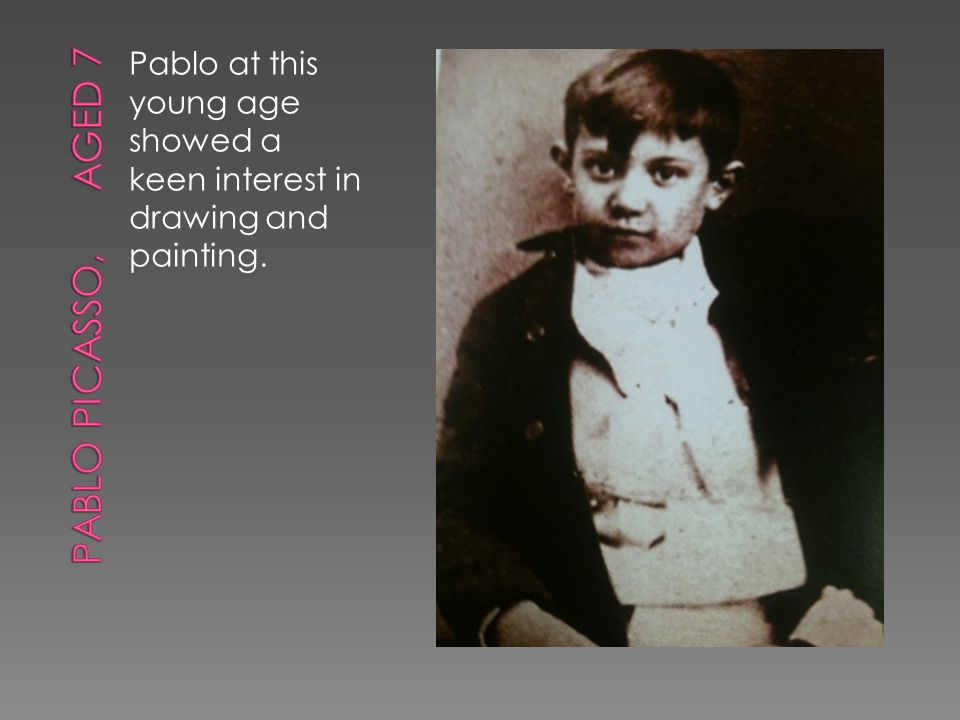 Pablo at this young age showed a keen interest in drawing and painting.
