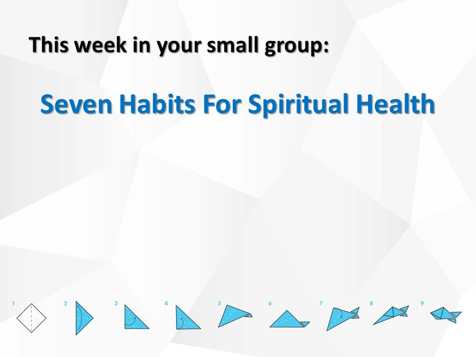 This week in your small group: Seven Habits For Spiritual Health