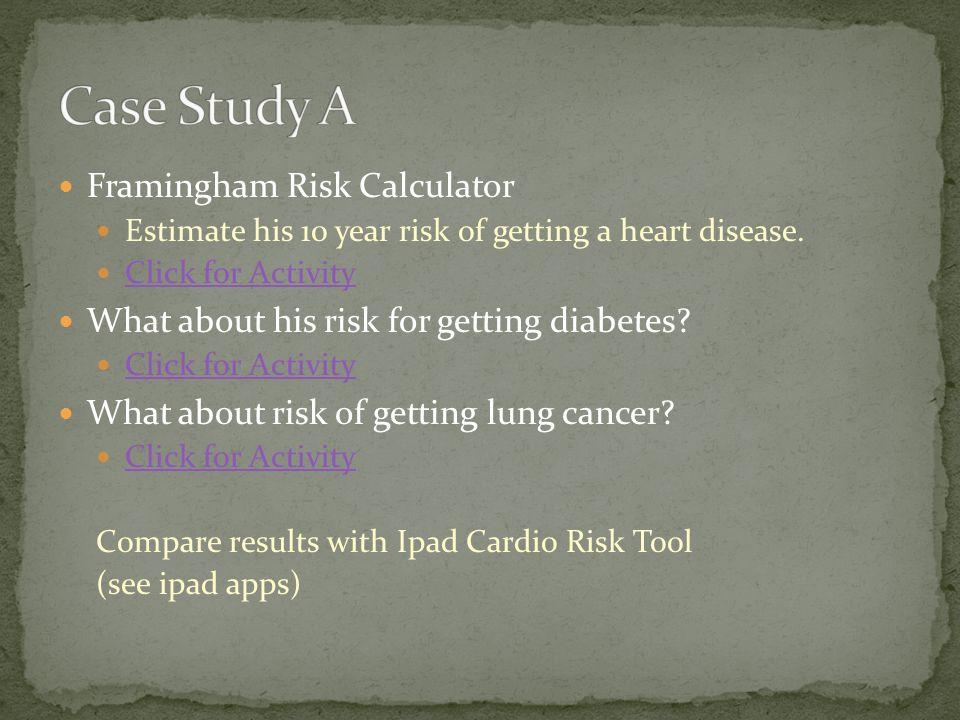 Framingham Risk Calculator Estimate his 10 year risk of getting a heart disease.