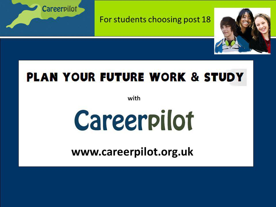 www.careerpilot.org.uk with For students choosing post 18