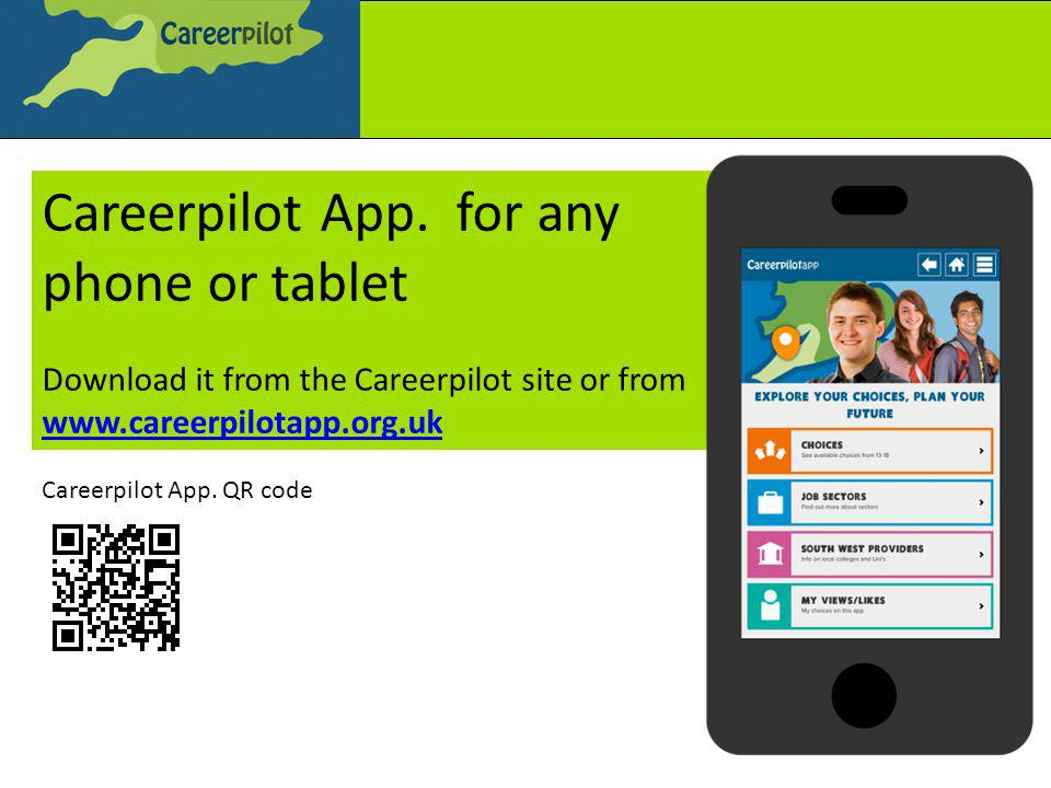 Careerpilot App. for any phone or tablet Download it from the Careerpilot site or from www.careerpilotapp.org.uk www.careerpilotapp.org.uk Careerpilot