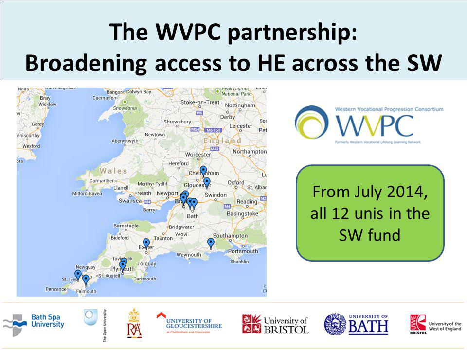 The WVPC partnership: Broadening access to HE across the SW From July 2014, all 12 unis in the SW fund
