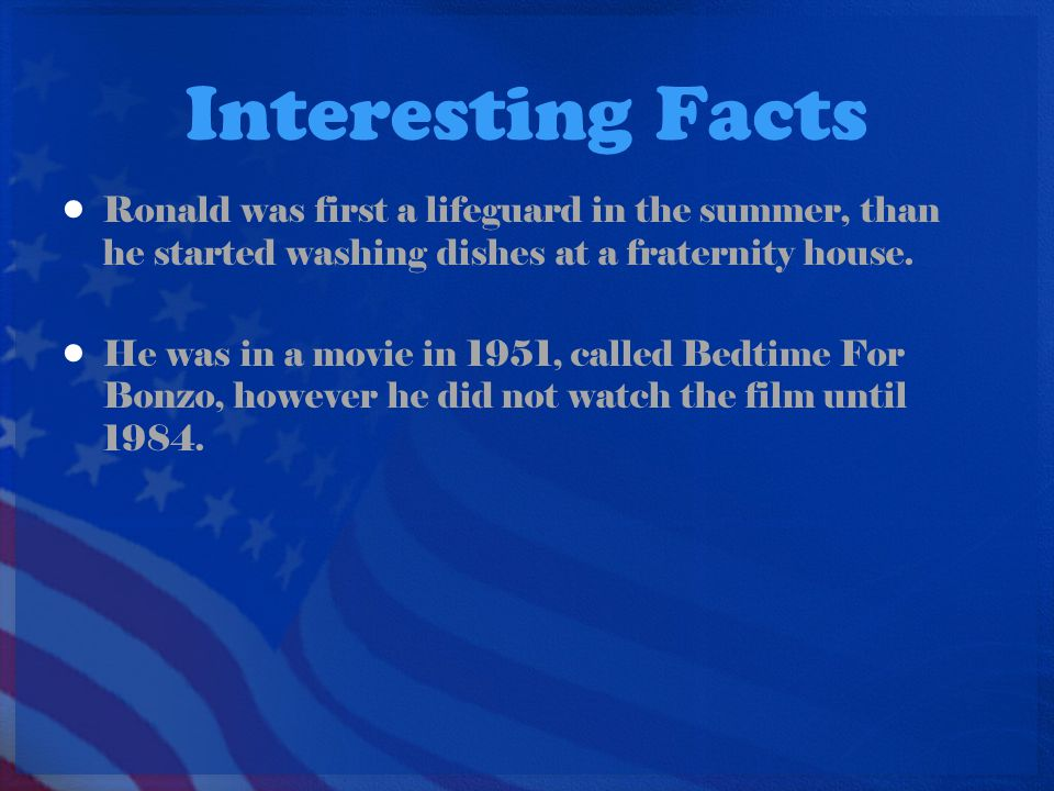 Interesting Facts Ronald was first a lifeguard in the summer, than he started washing dishes at a fraternity house.