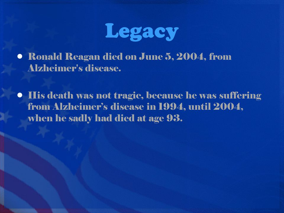 Legacy Ronald Reagan died on June 5, 2004, from Alzheimer s disease.