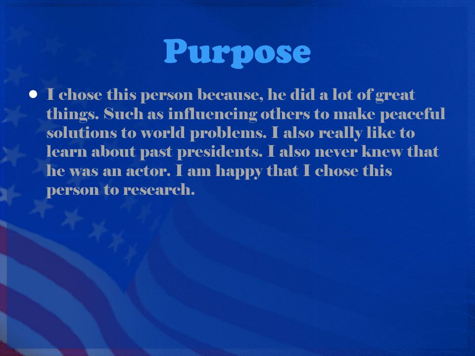 Purpose I chose this person because, he did a lot of great things.