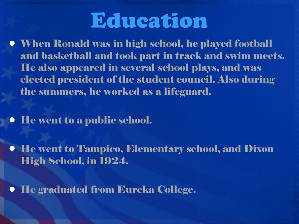 Education When Ronald was in high school, he played football and basketball and took part in track and swim meets.