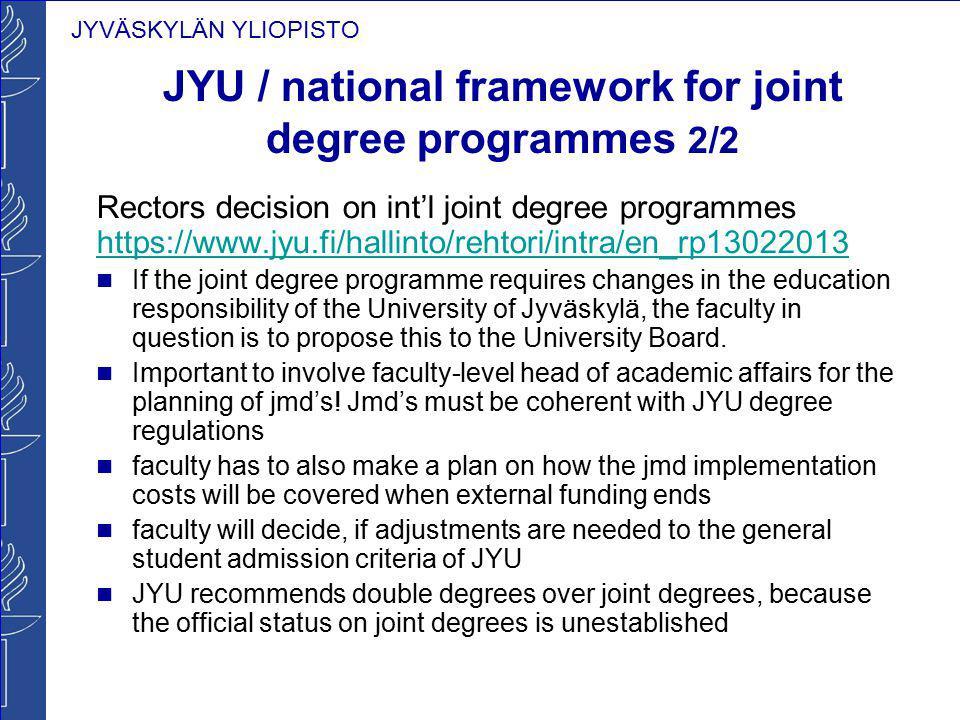 JYVÄSKYLÄN YLIOPISTO JYU / national framework for joint degree programmes 2/2 Rectors decision on int'l joint degree programmes https://www.jyu.fi/hal