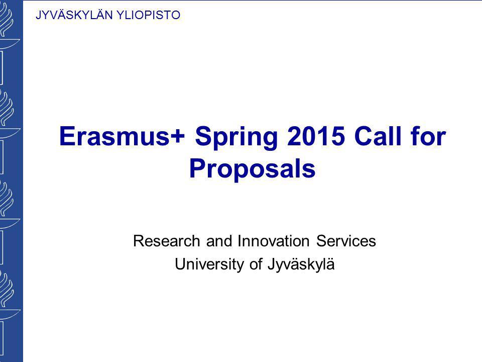 JYVÄSKYLÄN YLIOPISTO Erasmus+ Spring 2015 Call for Proposals Research and Innovation Services University of Jyväskylä